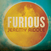 Furious by Jeremy Riddle