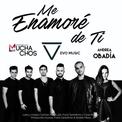 Me Enamoré De Ti (feat. Los Muchachos & Andrea Obadía) by Evo