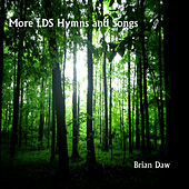More LDS Hymns and Songs by Brian Daw