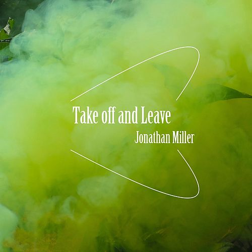 Take off and Leave by Jonathan Miller