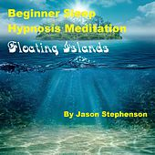 Beginner Sleep Hypnosis Meditation (Floating Islands) by Jason Stephenson