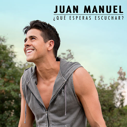 Qué Esperas Escuchar by Juan Manuel