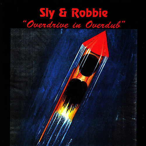 Overdrive In Overdub by Sly and Robbie