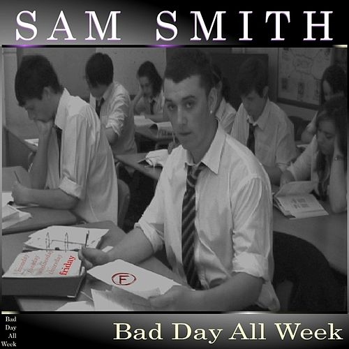 Bad Day All Week by Sam Smith