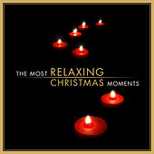 The Most Relaxing Christmas Moments by Various Artists