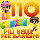 Le 110 canzoni più belle  per bambini by Various Artists