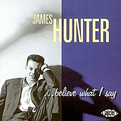 Believe What I Say by James Hunter