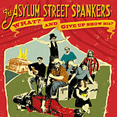 What? And Give Up Show Biz? by Asylum Street Spankers