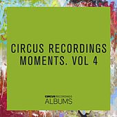 Circus Recordings Moments, Vol. 4 by Various Artists
