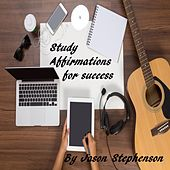 Study Affirmations for Success by Jason Stephenson