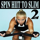 Spin H.I.I.T. To Slim Vol. 2 (Spinning the Best Indoor Cycling Music in the Mix) & DJ Mix by Various Artists