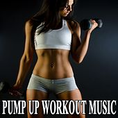 Pump up Workout Music & DJ Mix (The Best Music for Aerobics, Pumpin' Cardio Power, Crossfit, Exercise, Steps, Barré, Routine, Curves, Sculpting, Abs, Butt, Lean, Twerk, Slim Down Fitness Workout) by Various Artists
