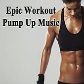 Epic Workout Pump up Music & DJ Mix (The Best Music for Aerobics, Pumpin' Cardio Power, Crossfit, Exercise, Steps, Barré, Routine, Curves, Sculpting, Abs, Butt, Lean, Twerk, Slim Down Fitness Workout) by Various Artists