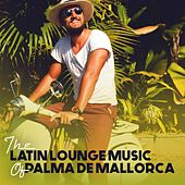 The Latin Lounge Music of Palma De Mallorca by Various Artists