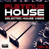Platinum House - Selected House Vibes, Vol. 6 by Various Artists
