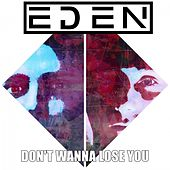 Don't Wanna Lose You by Eden