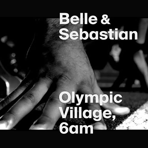 Olympic Village, 6AM by Belle and Sebastian