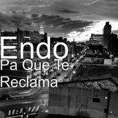 Pa Que Te Reclama by ENDO