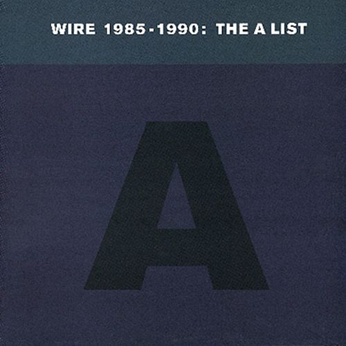Wire 1985-1990: The A List by Wire