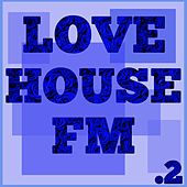 Love House FM, Vol. 2 by Various Artists