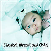 Classical Mozart and Child – Beautiful Melodies with Famous Composer, Classical Instruments for Babies, Quiet Music to Play, Creative Child by Child Care Masters