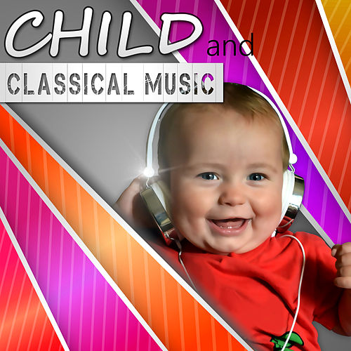 Child and Classical Music –  Classical Composers for Children, Classical Melody for Babies, Mozart, Beethoven, Child's World by Baby Mozart Orchestra