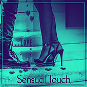Sensual Touch – Serenity Music, Seduction, Erotic Music, Deep Music, Music for Lovers by Tantric Massage