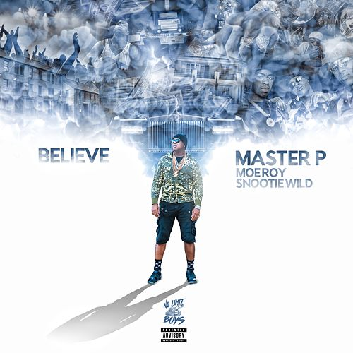 Believe (feat. Moe Roy & Snootie Wild) - Single by Master P