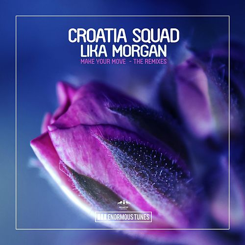 Make Your Move - The Remixes by Croatia Squad