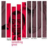 Something Gives by Fold