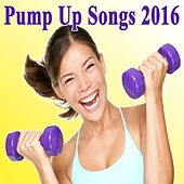 Pump up Songs 2016 & DJ Mix (The Best Music for Aerobics, Pumpin' Cardio Power, Plyo, Exercise, Steps, Barré, Routine, Curves, Sculpting, Abs, Butt, Lean, Twerk, Slim Down Fitness Workout) by Various Artists