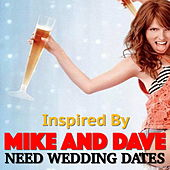 Inspired By 'Mike And Dave Need Wedding Dates' von Various Artists