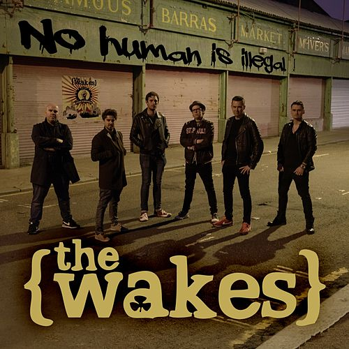 No Human Is Illegal by The Wakes