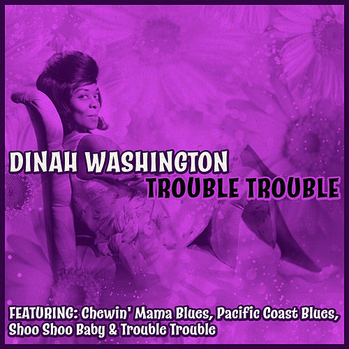 Trouble Trouble von Dinah Washington