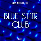 Jazz Music Encore: Blue Star Club, Vol. 1 by Various Artists