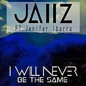 I Will Never Be the Same (feat. Jenifer Ibarra) by Jaiz