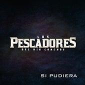 Si Pudiera by Los Pescadores Del Rio Conchos