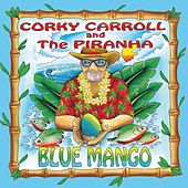 Blue Mango by Corky Carroll and the Piranha