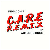 Kids Don't Care (Remixes) by Autoerotique