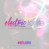 Electric For Life Episode 090 by Various Artists