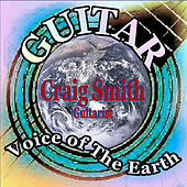 Guitar, Voice of the Earth by Craig Smith