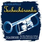 Diagnose Durchbruch by Blaskapelle Tschecharanka