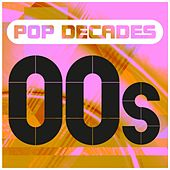 Pop Decades: 00s by Various Artists