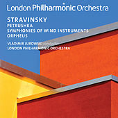 Stravinsky: Petrushka, Symphonies of Wind Instruments & Orpheus von London Philharmonic Orchestra