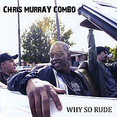 Why So Rude by Chris Murray Combo