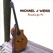 Paradise for Me by Michael J Weiss