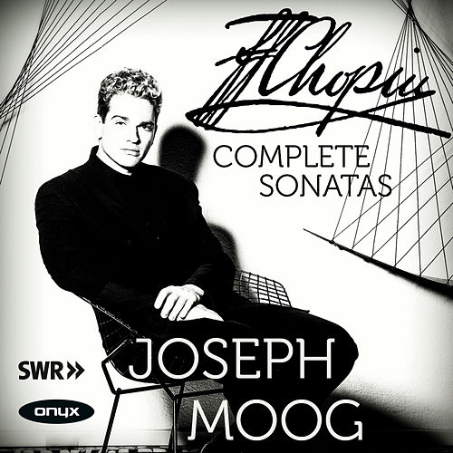 Chopin The Complete Sonatas by Joseph Moog