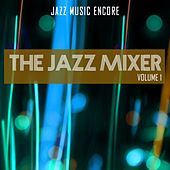 Jazz Music Encore: The Jazz Mixer, Vol. 1 by Various Artists