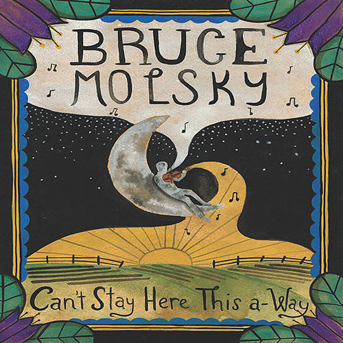 Can't Stay Here This A-Way by Bruce Molsky