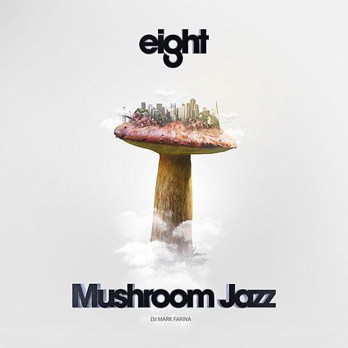 Mushroom Jazz Eight by Mark Farina